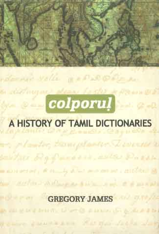 Colporul: A History of Tamil Dictionaries, Gregory James