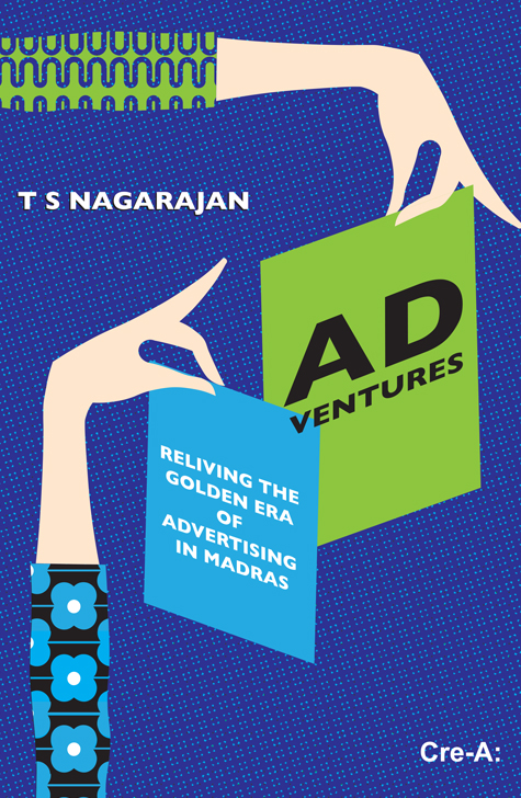 AD VENTURES: RELIVING THE GOLDEN ERA OF ADVERTISING IN MADRAS, T.S. NAGARAJAN